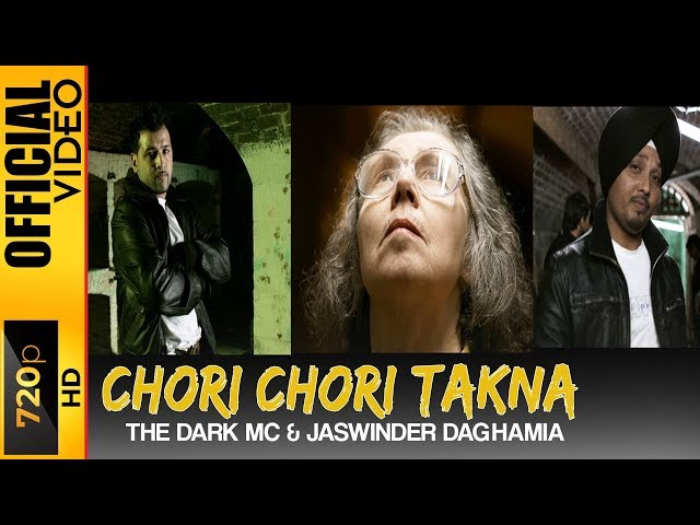 CHORI CHORI TAKNA - OFFICIAL VIDEO - THE DARK MC & JASWINDER DAGHAMIA