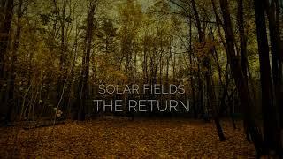 SOLAR FIELDS - THE RETURN
