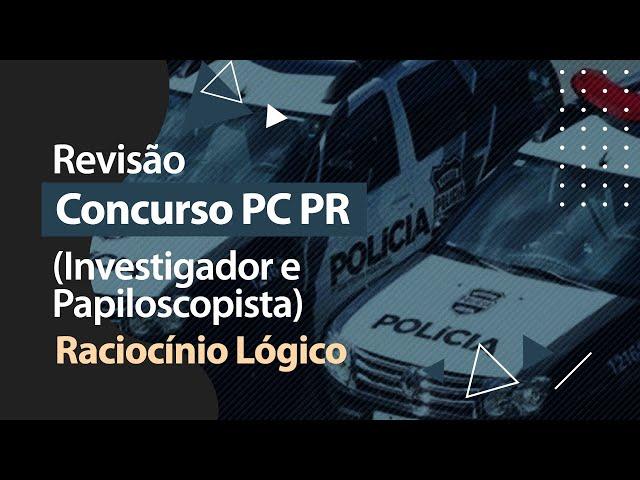 Concurso PC PR - Revisão - Raciocínio Lógico-Matemático