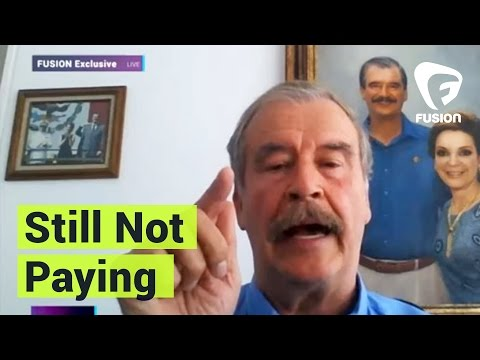 EXCLUSIVE: Vicente Fox Stresses Mexico Won't Pay for That 'F**king Wall'