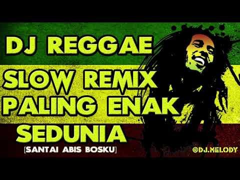 DJ Reggae - Dj Slow Reggae Indonesia Remix Terbaru 2019 Enak Sedunia