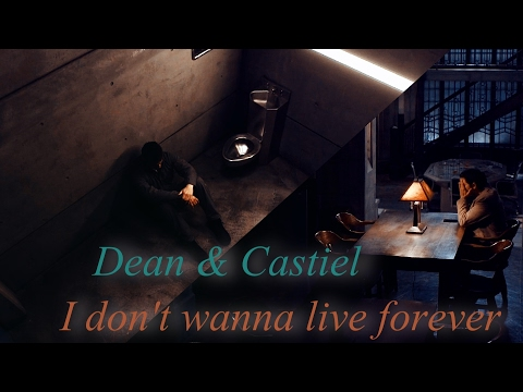 Dean & Castiel -  Dont wanna live forever