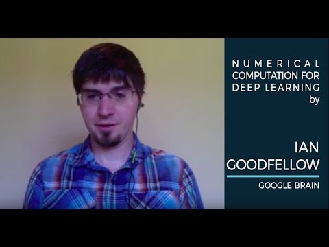 Ian Goodfellow - Numerical Computation for Deep Learning - AI With The Best Oct 14-15, 2017