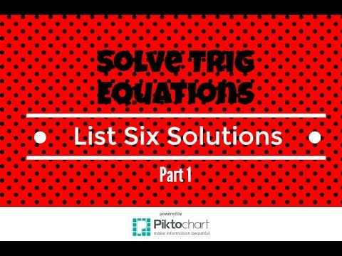 How to solve trig equations. Give a general formula. List six solutions. Part 1