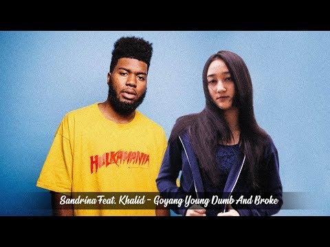 Sandrina Feat. Khalid - Goyang Young Dumb And Broke (Goyang 2 Jari)