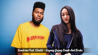 Sandrina Feat. Khalid - Goyang Young Dumb And Broke (Goyang 2 Jari)