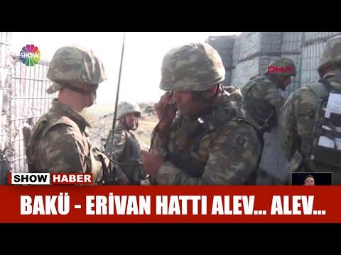 Bakü - Erivan Hattı Alev... Alev...