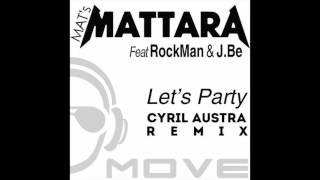 Mat's Mattara Feat. RockMan & J. Be - Let's Party (Cyril Austra Remix)