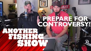 Another Fishing Show Podcast #2 - Controversy!