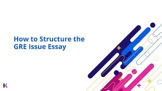 How to Structure the GRE Issue Essay