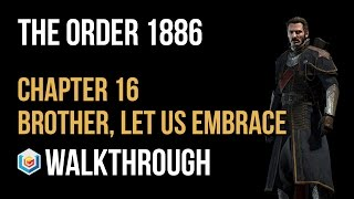 The Order 1886 Walkthrough Chapter 16 Brother, Let Us Embrace (+ Epilogue) Gameplay Let's Play