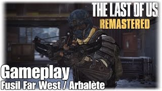 The Last Of Us Remastered - Fusil Far West / Arbalète - Gameplay PS4 - FR
