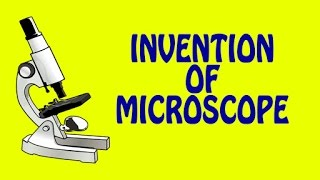 Invention Of Microscope | Inventions & Discoveries