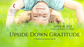 Sunday Service - April 18, 2021 - Upside Down Gratitude - Pastor Mary Loring