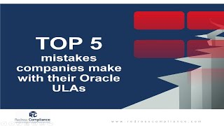 Top 5 mistakes companies make with their Oracle ULAs