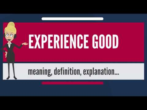 What is EXPERIENCE GOOD? What does EXPERIENCE GOOD mean? EXPERIENCE GOOD meaning & explanation