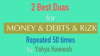 2 Best Duas for  MONEY & DEBTS & RiZK   (50x) by Yahya Hawwah