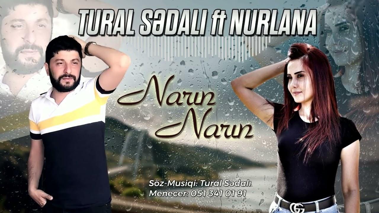 Tural Sedali Ft Nurlana - Narin Narin 2021 Tam Versiya