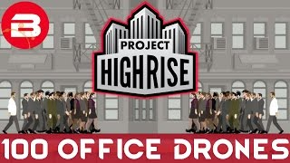 Project Highrise - 100 OFFICE DRONES!!! - Project Highrise Gameplay #7(, 2016-07-20T16:00:02.000Z)
