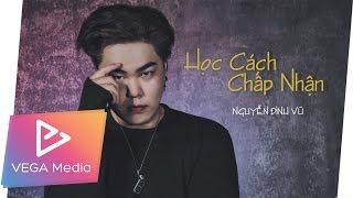 Học Cách Chấp Nhận - Nguyễn Đình Vũ (Lyric Video)