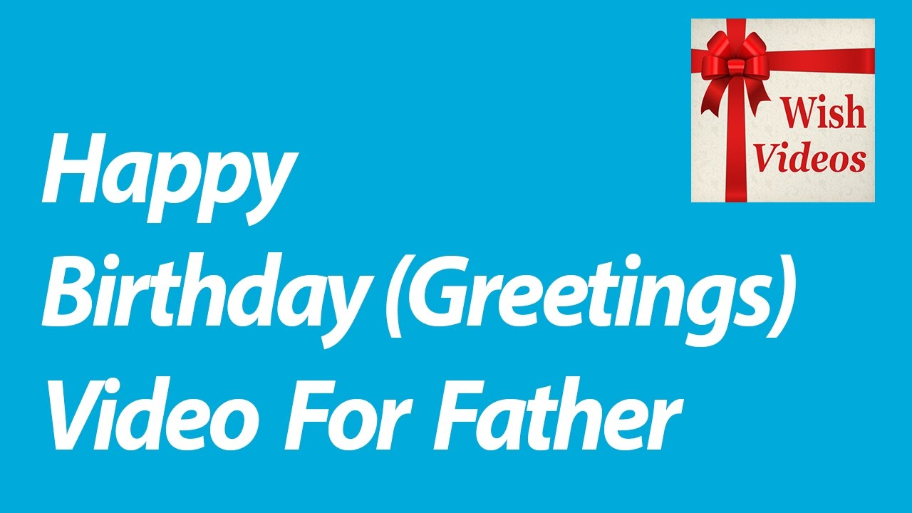 Happy Birthday Wish Video For Father Happy Bday Dad Greetings
