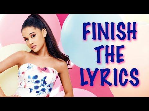 FINISH THE LYRICS: Ariana Grande Songs