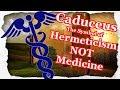 The Caduceus - Symbol of Hermeticism NOT Medicine
