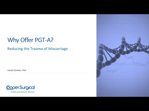 Why offer PGT-A Reducing the trauma of miscarriage