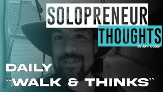 """Solopreneur Thoughts:Daily """"Walk and Thinks"""""""