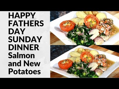 HAPPY FATHERS DAY SUNDAY DINNER FOR Fathers DAY| Salmon and New potatoes 2019