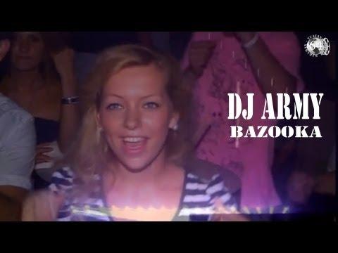 DJ ARMY - BAZOOKA - CLUB MIX  2013