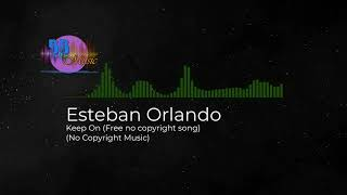 (No Copyright Music) Esteban Orlando - Keep On (Free no copyright song)