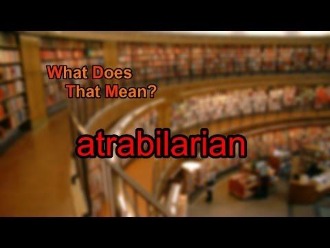 What does atrabilarian mean?