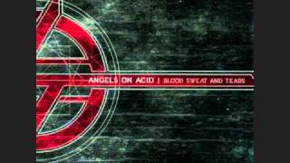 Angels on Acid- Blood Sweat and Tears