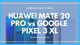 Comparison: Huawei Mate 20 Pro versus Google Pixel 3 XL