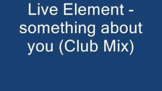 Live Element - something about you (Club Mix) HQ