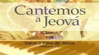 """Cântico 109: Salve o Filho de Jeová! (Hebreus 1:6). Karaoke, """"Cantemos a Jeová"""""""