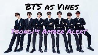 BTS as Vines - Yoongi's Amber Alert