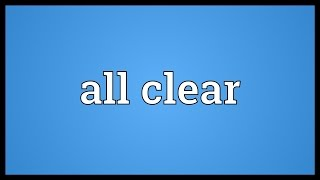 All clear Meaning