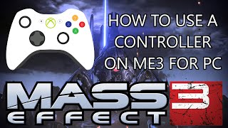 Mass Effect 3 Singleplayer Native Controller Support Mod Setup Guide
