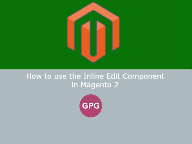 How to use the Inline Edit Component in Magento 2