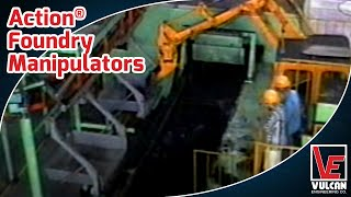 Action® Foundry Manipulators