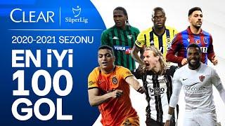 Süper Lig'de 2020/2021 Sezonu | En İyi 100 Gol | #ClearSezonunGolleri #GösterKendini