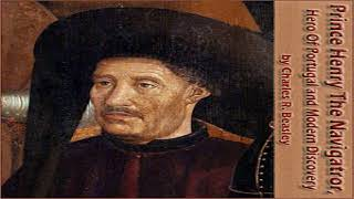 Prince Henry the Navigator, the Hero of Portugal and of Modern Discovery   Audiobook Full   1/6