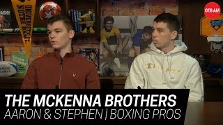 The McKenna Brothers | Aaron & Stephen on life as pro boxers in LA | OTB AM