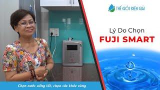 Lý do mua máy lọc nước ion kiềm FUJI SMART tại Thế Giới Điện Giải ? - Gia đình cô Trinh