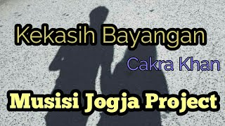Lirik Kekasih Bayangan by Cakra Khan (Cover by Musisi Jogja Project)
