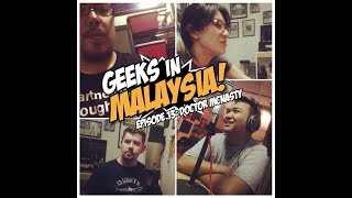 "Geeks In Malaysia Archives: Episode 13 - ""Doctor McNasty"""
