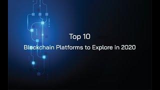 Top 10 Blockchain Platforms to Explore in 2020