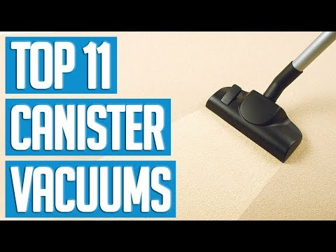 Best Canister Vacuums 2018   TOP 11 Canister Vacuum